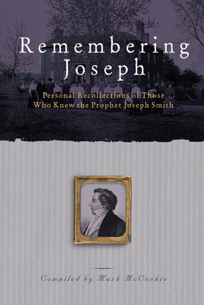 Remembering Joseph: Personal Recollections of Those Who Know the Prophet Joseph Smith