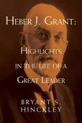Original heber j. grant highlights