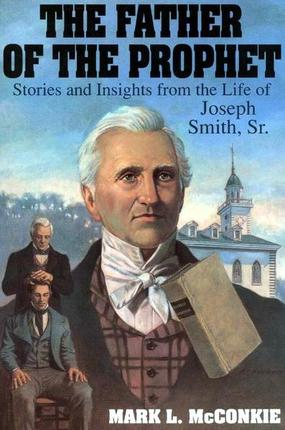 Father of the Prophet: Stories and Insights from the Life of Joseph Smith, Sr.