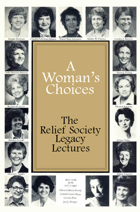 Woman's Choices: The Relief Society Legacy Lectures ...