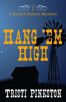 Hang 'Em High: A Secret Sisters Mystery