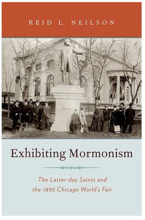 Exhibiting Mormonism: The Latter-day Saints and the 1893 Chicago World's Fair