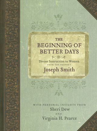 The Beginning of Better Days: Divine Instruction to Women from the Prophet Joseph Smith