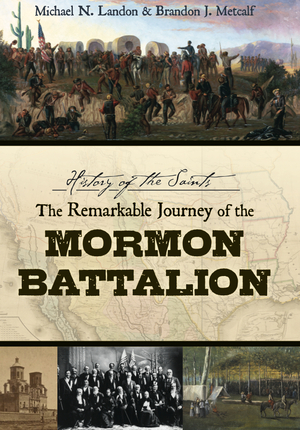 History of the Saints: The Remarkable Journey of the Mormon Battalion