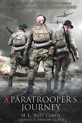 A Paratrooper's Journey: The Inspiring True Story Behind Saints and Soldiers: Airborne Creed