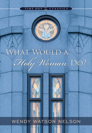 What Would a Holy Woman Do?