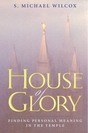 House of Glory: Finding Personal Meaning in the Temple
