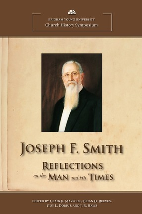 Joseph F. Smith: 2012 Church History Symposium