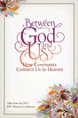 Between God and Us: How Covenants Connect Us to Heaven