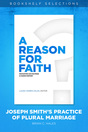 A Reason for Faith: Joseph Smith's Practice of Plural Marriage