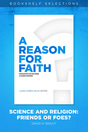 A Reason for Faith: Science and Religion: Friends or Foes?