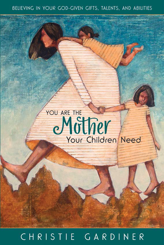 You are the mother your children need
