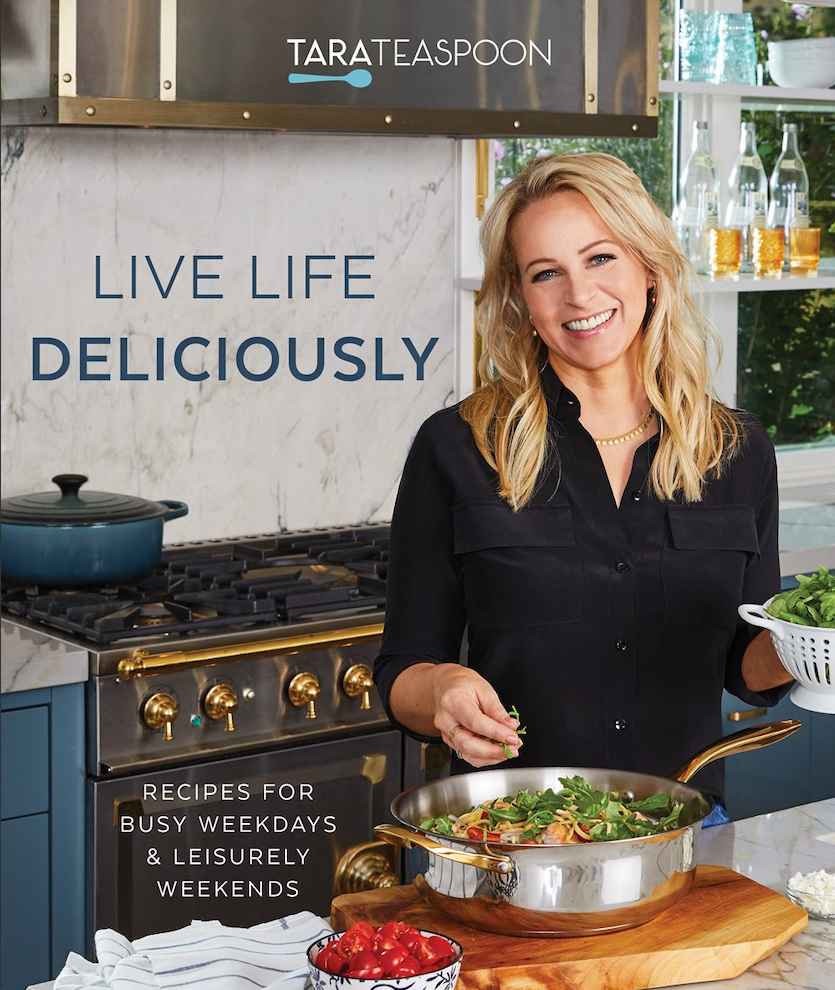 Live Life Deliciously with Tara Teaspoon Cookbook (Recipes for Busy Weekdays and Leisurely Weekends)